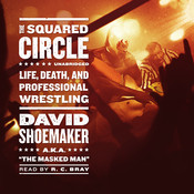 The Squared Circle: Life, Death, and Professional Wrestling, by David Shoemaker