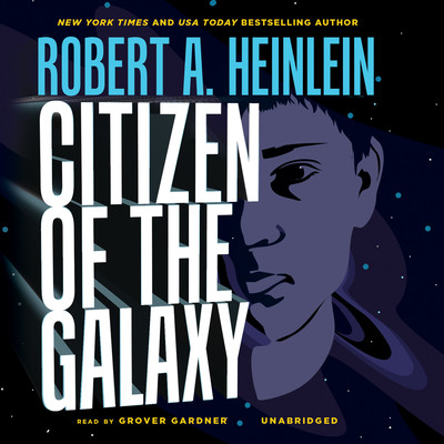 Citizen of the Galaxy Audiobook, by Robert A. Heinlein