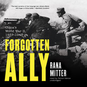 Forgotten Ally: China's World War II, 1937–1945, by Rana Mitter