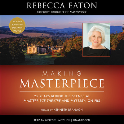 Making Masterpiece: 25 Years behind the Scenes at Masterpiece Theatre and Mystery! on PBS Audiobook, by Rebecca Eaton