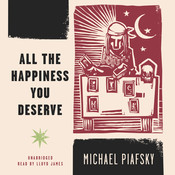 All the Happiness You Deserve, by Michael Piafsky