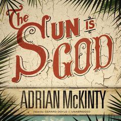 The Sun Is God Audiobook, by Adrian McKinty