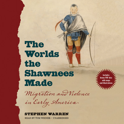 The Worlds the Shawnees Made: Migration and Violence in Early America Audiobook, by Stephen Warren