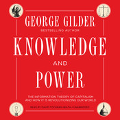 Knowledge and Power: The Information Theory of Capitalism and How It Is Revolutionizing Our World Audiobook, by George Gilder