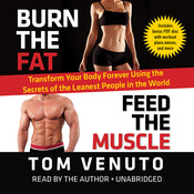 Burn the Fat, Feed the Muscle: Transform Your Body Forever Using the Secrets of the Leanest People in the World Audiobook, by Tom Venuto