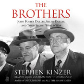The Brothers: John Foster Dulles, Allen Dulles, and Their Secret World War, by Stephen Kinzer