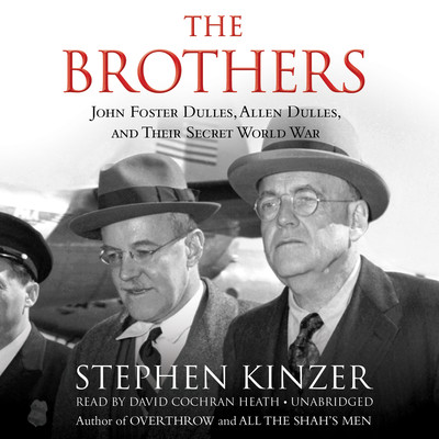 The Brothers: John Foster Dulles, Allen Dulles, and Their Secret World War Audiobook, by
