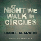 At Night We Walk in Circles Audiobook, by Daniel Alarcón