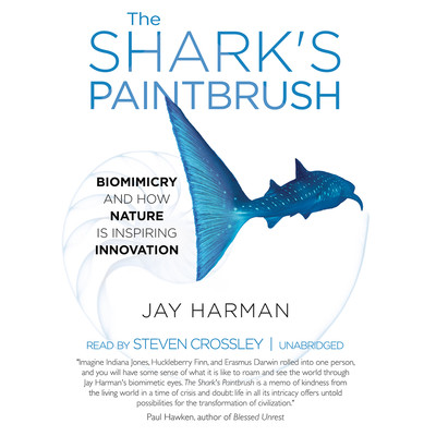 The Shark's Paintbrush: Biomimicry and How Nature Is Inspiring Innovation Audiobook, by Jay Harman