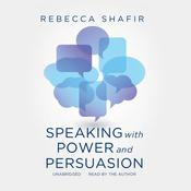 Speaking with Power and Persuasion, by Rebecca Shafir