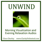 Unwind: Morning Visualazation and Evening Relaxation Audios Audiobook, by Clara Chorley