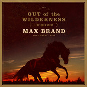 Out of the Wilderness: A Western Story Audiobook, by Max Brand