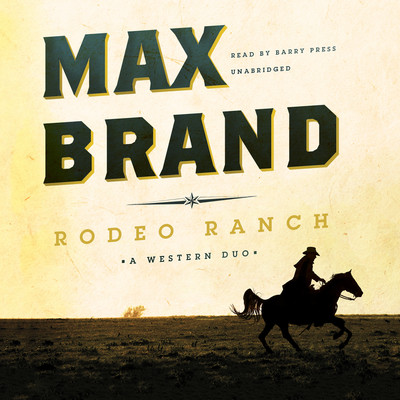 Rodeo Ranch: A Western Duo Audiobook, by Max Brand
