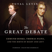 The Great Debate: Edmund Burke, Thomas Paine, and the Birth of Right and Left, by Yuval Levin