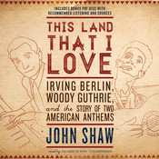 This Land That I Love: Irving Berlin, Woody Guthrie, and the Story of Two American Anthems Audiobook, by John Shaw