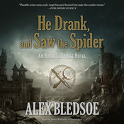 He Drank, and Saw the Spider: An Eddie LaCrosse Novel, by Alex Bledsoe