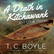 A Death in Kitchawank, and Other Stories Audiobook, by T. C. Boyle