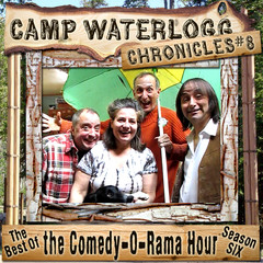 The Camp Waterlogg Chronicles 8: The Best of the Comedy-O-Rama Hour, Season 6 Audiobook, by Joe Bevilacqua, Lorie Kellogg, Pedro Pablo Sacristán