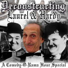 Deconstructing Laurel & Hardy: A Comedy-O-Rama Hour Special Audiobook, by Joe Bevilacqua