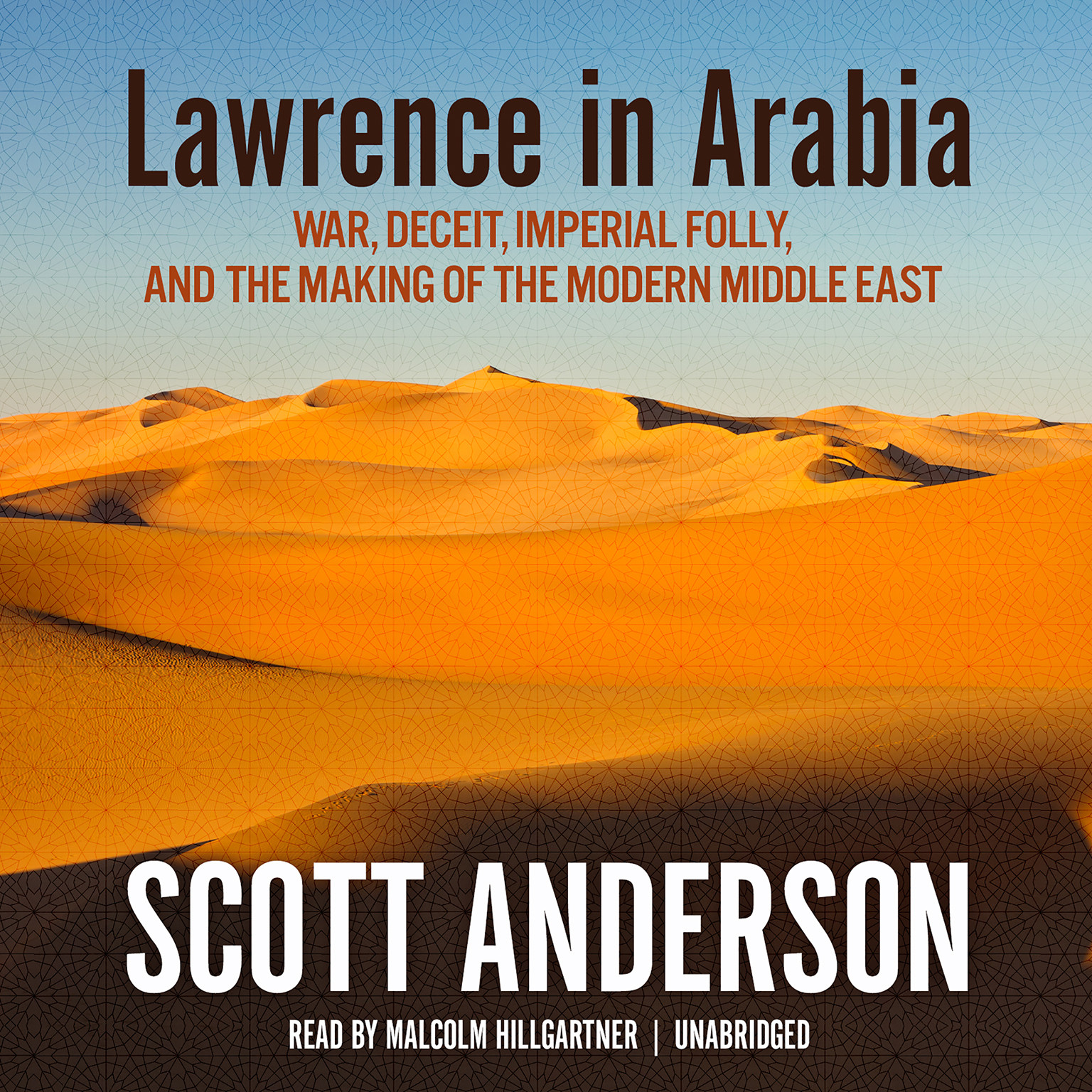 Printable Lawrence in Arabia: War, Deceit, Imperial Folly, and the Making of the Modern Middle East Audiobook Cover Art