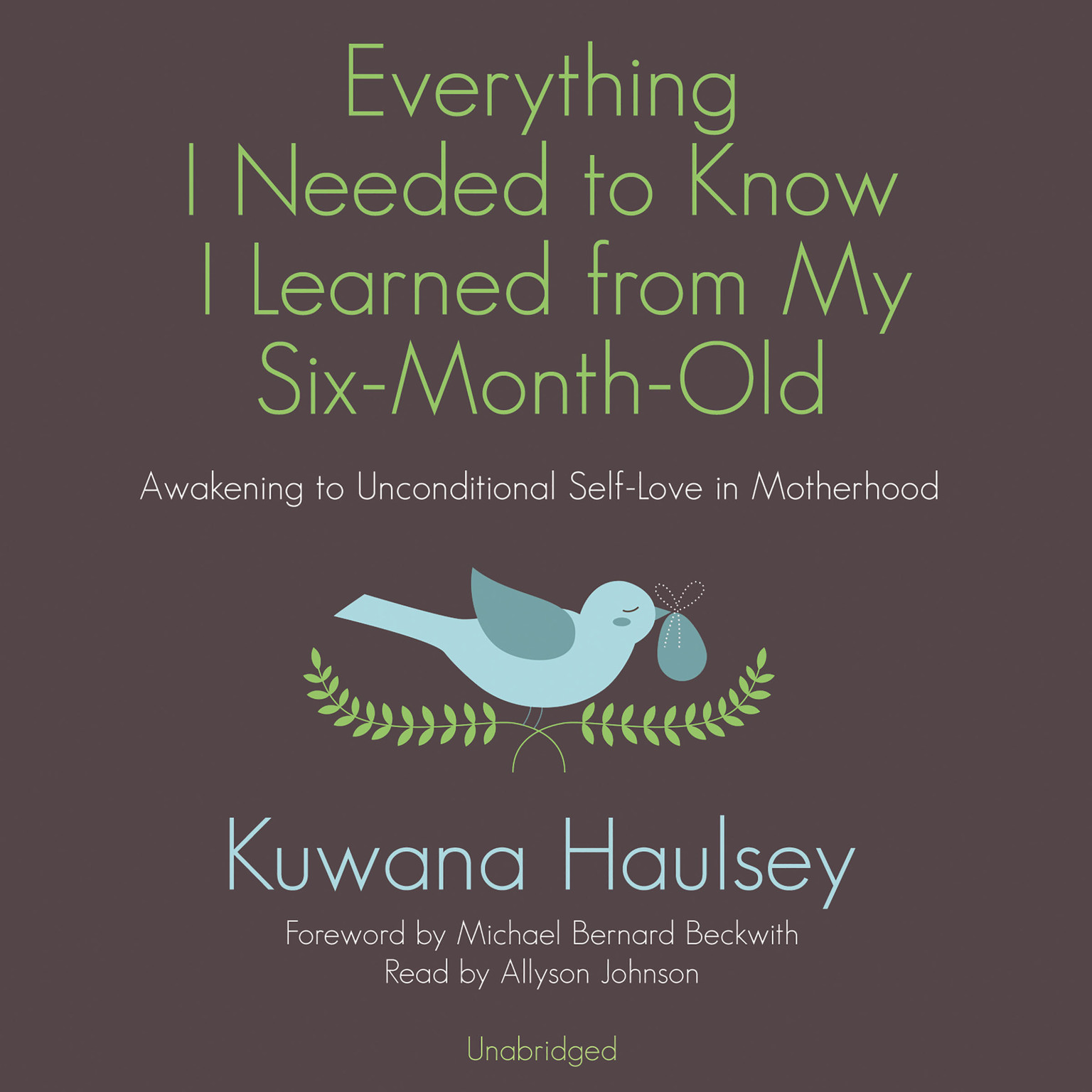 Printable Everything I Needed to Know I Learned from My Six-Month-Old: Awakening to Unconditional Self-Love in Motherhood Audiobook Cover Art