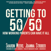 Getting to 50/50: How Working Parents Can Have It All Audiobook, by Sharon Meers