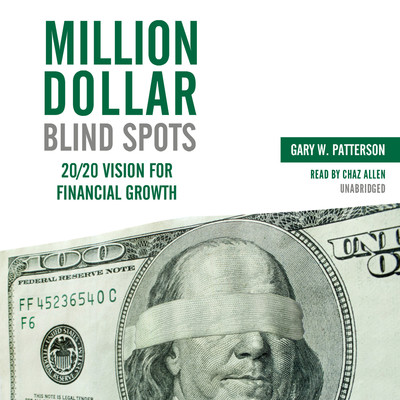 Million-Dollar Blind Spots: 20/20 Vision for Financial Growth Audiobook, by Gary W. Patterson