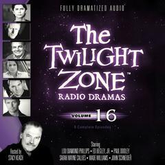 The Twilight Zone Radio Dramas, Vol. 16 Audiobook, by various authors