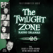 The Twilight Zone Radio Dramas, Vol. 25, by Various Authors