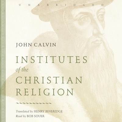 Institutes of the Christian Religion Audiobook, by John Calvin