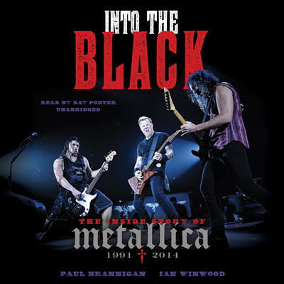 Into the Black: The Inside Story of Metallica, 1991–2014 Audiobook, by Paul Brannigan