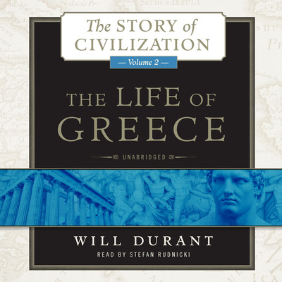 The Life of Greece: A History of Greek Civilization from the Beginnings, and of Civilization in the Near East from the Death of Alexander, to the Roman Conquest Audiobook, by Will Durant
