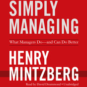 Simply Managing: What Managers Do—and Can Do Better Audiobook, by Henry Mintzberg