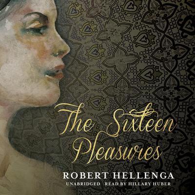 The Sixteen Pleasures Audiobook, by Robert Hellenga