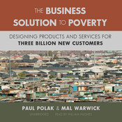 The Business Solution to Poverty: Designing Products and Services for Three Billion New Customers Audiobook, by Mal Warwick, Paul Polak