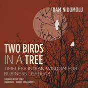 Two Birds in a Tree: Timeless Indian Wisdom for Business Leaders Audiobook, by Ram Nidumolu