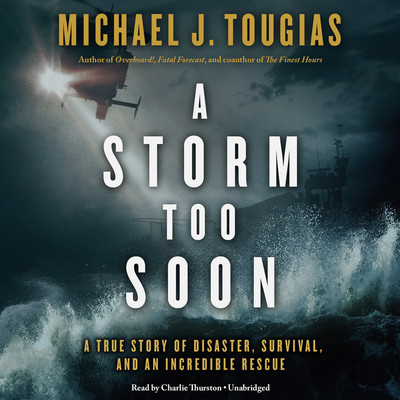 A Storm Too Soon: A True Story of Disaster, Survival, and an Incredible Rescue Audiobook, by