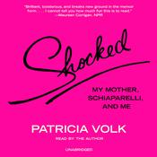 Shocked: My Mother, Schiaparelli, and Me Audiobook, by Patricia Volk