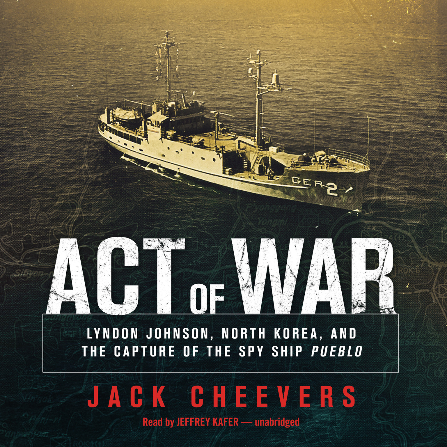 Printable Act of War: Lyndon Johnson, North Korea, and the Capture of the Spy Ship Audiobook Cover Art