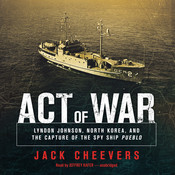 Act of War: Lyndon Johnson, North Korea, and the Capture of the Spy Ship, by Jack Cheevers