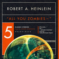 """All You Zombies—"": Five Classic Stories Audiobook, by Robert A. Heinlein"