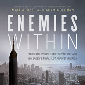 Enemies Within: Inside the NYPD's Secret Spying Unit and bin Laden's Final Plot against America, by Adam Goldman, Matt Apuzzo