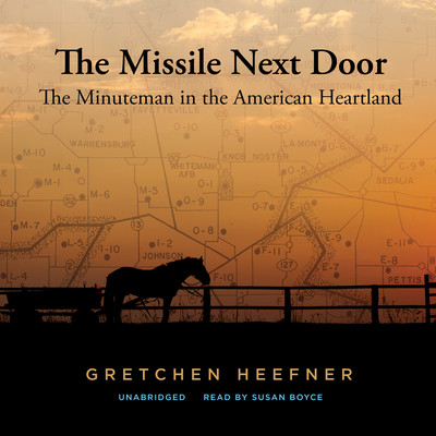 The Missile Next Door: The Minuteman in the American Heartland Audiobook, by Gretchen Heefner