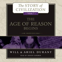 The Age of Reason Begins: A History of European Civilization in the Period of Shakespeare, Bacon, Montaigne, Rembrandt, Galileo, and Descartes: 1558–1648 Audiobook, by Ariel Durant, Will Durant