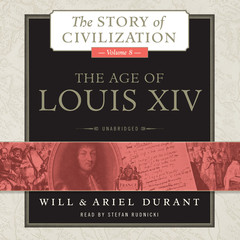 The Age of Louis XIV: A History of European Civilization in the Period of Pascal, Molière, Cromwell, Milton, Peter the Great, Newton, and Spinoza, 1648–1715 Audiobook, by Will Durant, Ariel Durant