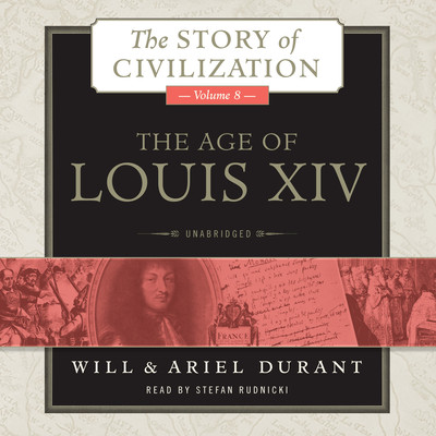The Age of Louis XIV: A History of European Civilization in the Period of Pascal, Molière, Cromwell, Milton, Peter the Great, Newton, and Spinoza, 1648–1715 Audiobook, by Will Durant