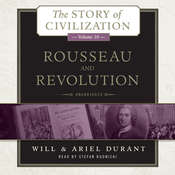 Rousseau and Revolution: A History of Civilization in France, England, and Germany from 1756, and in the Remainder of Europe from 1715 to 1789, by Ariel Durant, Will Durant