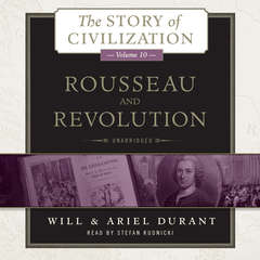 Rousseau and Revolution: A History of Civilization in France, England, and Germany from 1756, and in the Remainder of Europe from 1715 to 1789 Audiobook, by Ariel Durant, Will Durant