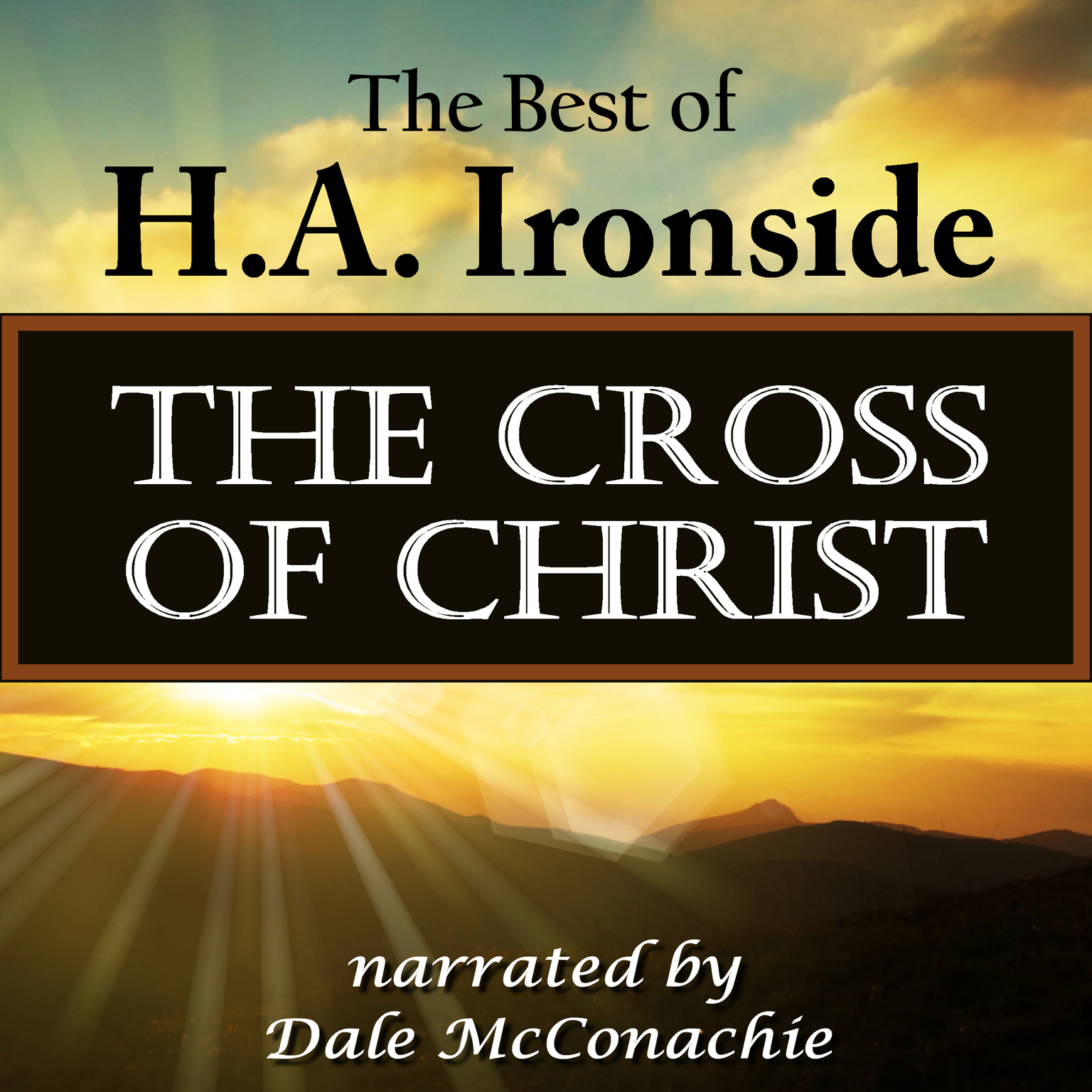 Printable The Cross of Christ: The Best of H. A. Ironside Audiobook Cover Art