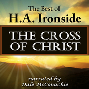 The Cross of Christ: The Best of H. A. Ironside, by H. A. Ironside